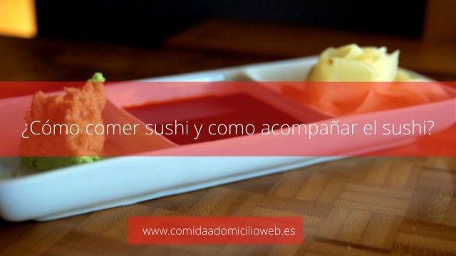 ¿Cómo comer sushi y como acompañar el sushi