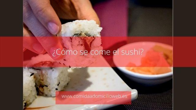 ¿Cómo se come el sushi