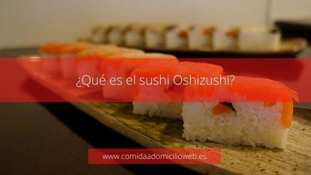 Qué es el sushi Oshizushi