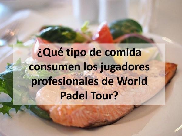 ¿Qué tipo de comida consumen los jugadores profesionales de World Padel Tour?
